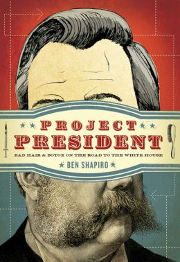 Project President: Bad Hair and Botox on the Road to the White House