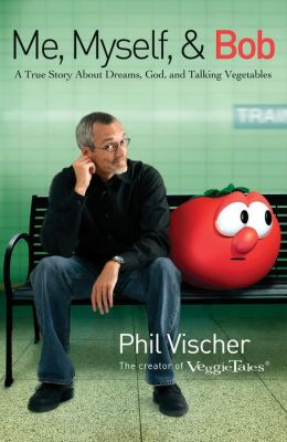 Me, Myself, and Bob: A True Story About God, Dreams, and Talking Vegetables