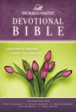 The Women of Faith Devotional Bible, NKJV: A Message of Grace & Hope for Every Day