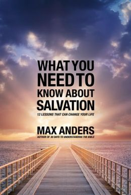 What You Need to Know About Salvation: 12 Lessons That Can Change Your Life