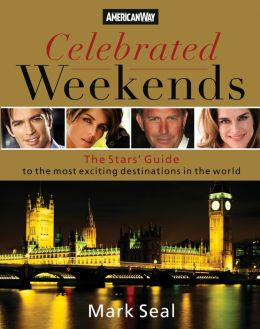 Celebrated Weekends: The Stars' Guide to 50 of the Most Exciting Cities in the World