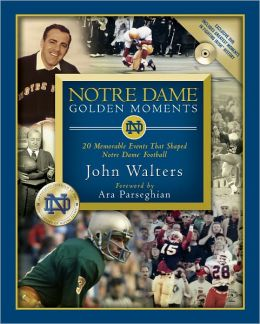 Notre Dame Golden Moments: 20 Memorable Events That Shaped Notre Dame Football