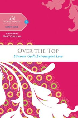 Over the Top: Discover God's Extravagant Love