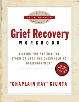 Grief Recovery Workbook: Helping You Weather the Storms of Death, Divorce, and Overwhelming Disappointments Ray Giunta
