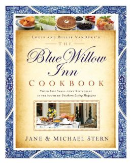 The Blue Willow Inn Cookbook: Discover Why the Best Small-Town Restaurant in the South is in Social Circle, Georgia