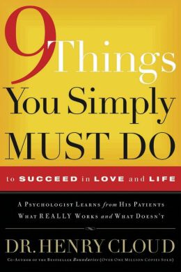 9 Things You Simply Must Do to Succeed in Love and Life: A Psychologist Learns from His Patients What Really Works and What Doesn't