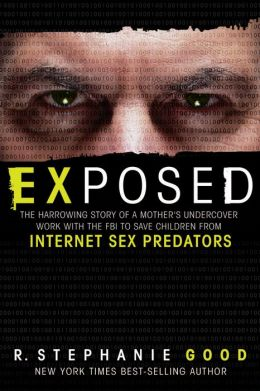 Exposed: The Harrowing Story of a Mother's Undercover Work with the FBI to Save Children from Internet Sex Predators