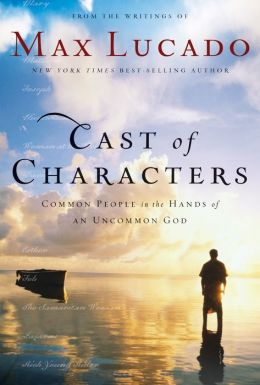 Cast of Characters: Common People in the Hands of an Uncommon God