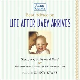 Best Advice on Life After Baby Arrives: An iVillage Solutions Book