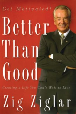 Better Than Good: Creating a Life You Can't Wait to Live
