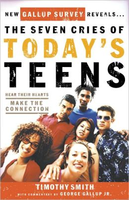 The Seven Cries of Today's Teens: Hearing Their Hearts; Making the Connection