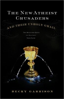 The New Atheist Crusaders and Their Unholy Grail: The Misguided Quest to Destroy Your Faith