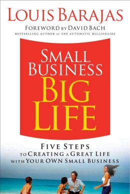 Small Business, Big Life: Five Steps to Creating a Great Life with Your Own Small Business