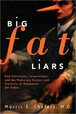 Big Fat Liars: How Politicians, Corporations, and the Media use Science and Statistics To Manipulate the Public
