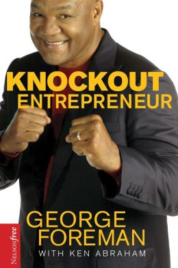 Knockout Entrepreneur: My Ten-Count Strategy for Winning at Business