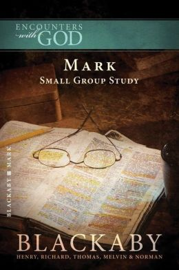 Mark: A Blackaby Bible Study Series