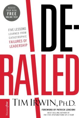 Derailed: Five Lessons Learned from Catastrophic Failures of Leadership (NelsonFree)