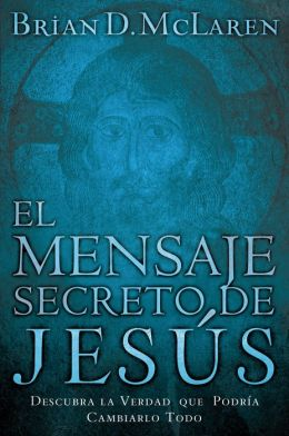 El mensaje secreto de Jesús: Descubra la verdad que podría cambiarlo todo