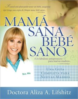 Mamá sana, bebé sano: Una guía completa para nuevas madres (Healthy Mother, Healthy Baby: The Complete Guide for New Mothers)