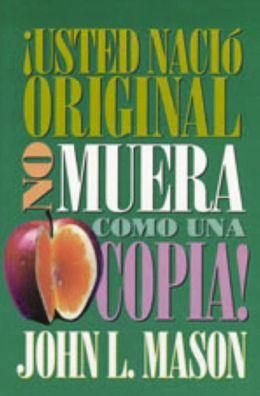 Usted nació original, no muera como una copia!