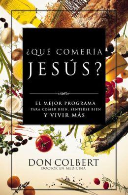 Qué comería Jesús?: El programa vital para comer bien, sentirse bien, y vivir más