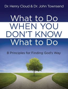 What to Do When You Don't Know What to Do: 8 Principles for Finding God's Way