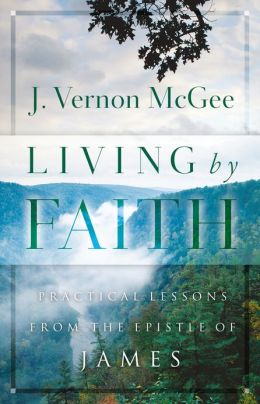 Living By Faith: Practical Lessons from the Epistle of James