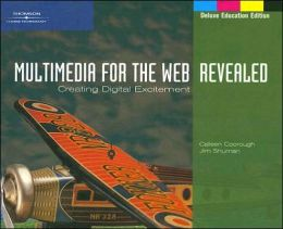 Multimedia for the Web: Creating Digital Excitement, Revealed, Deluxe Education Edition