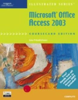 Microsoft Office Access 2003, Illustrated Complete, CourseCard Edition