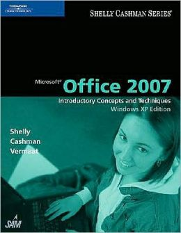 Microsoft Office 2007: Introductory Concepts and Techniques, Windows XP Edition