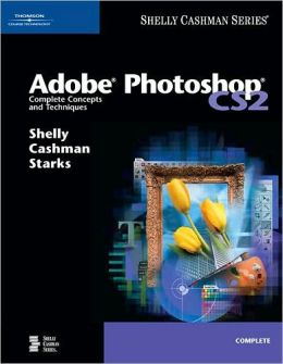 Adobe Photoshop CS2: Complete Concepts and Techniques