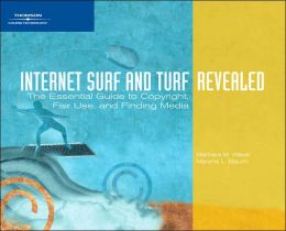 Internet Surf and Turf-Revealed: The Essential Guide to Copyright, Fair Use, and Finding Media