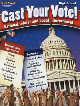 Cast Your Vote!: High School: National, State, and Local Government