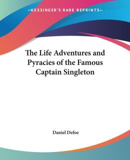 The Life, Adventures, and Pyracies of the Famous Captain Singleton