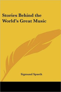 Stories Behind The World's Great Music
