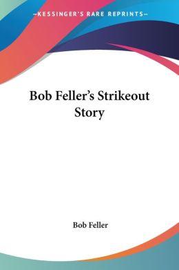 Bob Feller's Strikeout Story