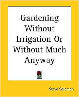 Gardening Without Irrigation Or Without Much Anyway