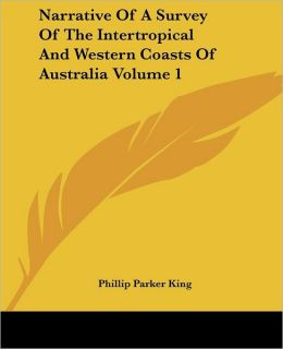 Narrative Of A Survey Of The Intertropical And Western Coasts Of Australia Volume 1