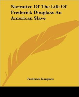 Narrative Of The Life Of Frederick Douglass An American Slave