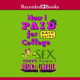 How I Paid for College: A Novel of Sex, Theft, Friendship, and Musical Theater