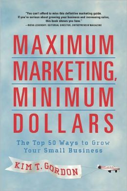 Maximum Marketing, Minimum Dollars: The Top 50 Ways to Grow Your Small Business
