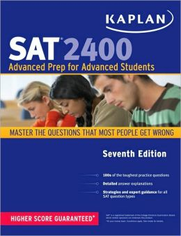 Kaplan SAT 2400: Advanced Prep for Advanced Students