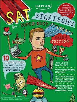 Kaplan SAT Strategies for Super Busy Students 2009 Edition: 10 Simple Steps to Tackle the SAT While Keeping Your Life Together