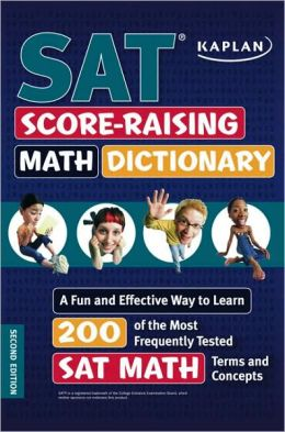 Kaplan SAT Score-Raising Math Dictionary: A Fun and Effective Way to Learn 200 of the Most Frequently Tested SAT Math Terms and Concepts