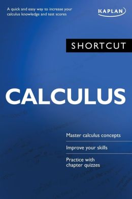 Shortcut Calculus: A quick and easy way to increase your calculus knowledge and test scores