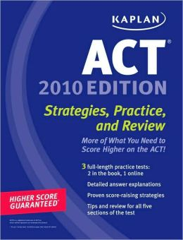 Kaplan ACT 2010: Strategies, Practice, and Review