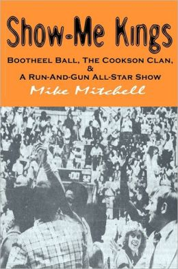 Show-Me Kings: Bootheel Ball, the Cookson Clan, and A Run- and- Gun All-Star Show