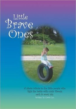 Little Brave Ones: For Children Who Battle Cystic Fibrosis