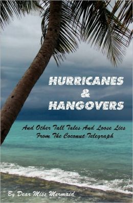 Hurricanes and Hangovers: And Other Tall Tales and Loose Lies from the Coconut Telegraph