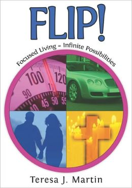 Flip!: Focused Living = Infinite Possibilities